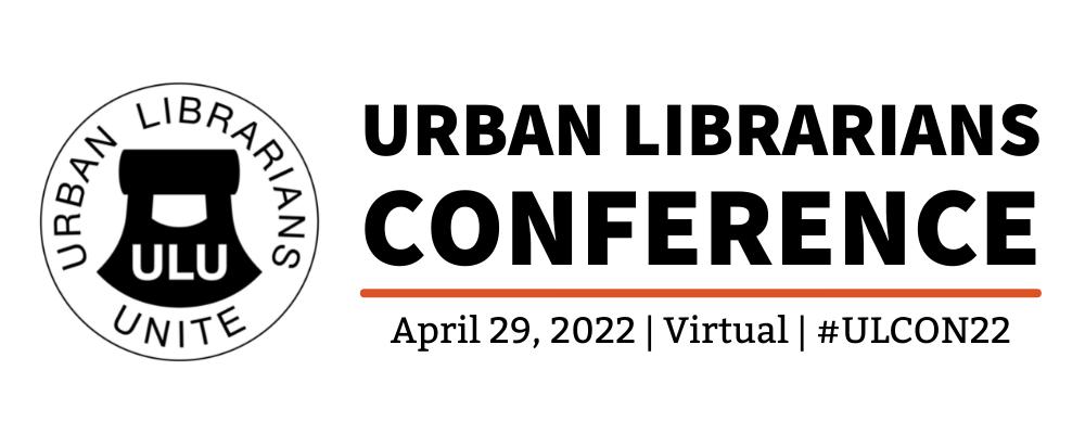 Urban LIbrarians Conference Logo April 29, 2022, virtual, #ULCON22